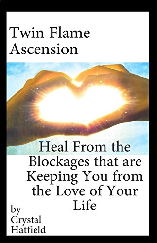 Twin Flame Ascension: Heal from the Blockages Keeping You from the Love of Your Life (English Edition)