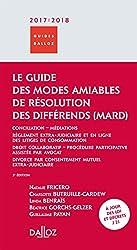 Le guide des modes amiables de résolution des différends 2017/2018 - 3e éd.: Conciliation - Médiations - Règlement extra-judiciare et en ligne des litiges de consommation - Droi