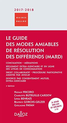 Le guide des modes amiables de rsolution des diffrends 2017/2018 - 3e d.: Conciliation - Mdiations - Rglement extra-judiciare et en ligne des litiges de consommation - Droi