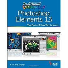 Teach Yourself VISUALLY Photoshop Elements 13 (Teach Yourself VISUALLY (Tech)) by Richard Wentk (2014-11-17)