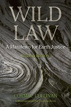 Wild Law: A Manifesto for Earth Justice by [Cullinan, Cormac]