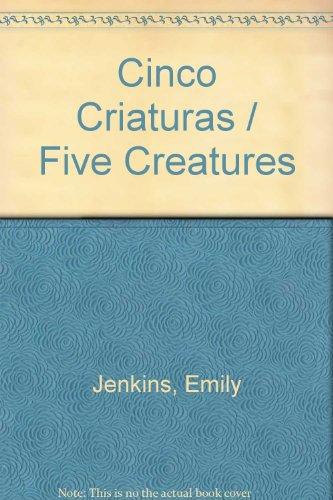 Cinco Criaturas por Emily Jenkins