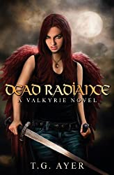 Dead Radiance: A Valkyrie Novel by T. G. Ayer (February 18,2012)