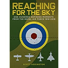 Reaching for the Sky: One Hundred Defining Moments from the Royal Air Force 1918-2018