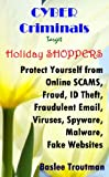 CYBER Criminals Target Holiday SHOPPERS Online SCAMS, Fraud, Identity Theft, Computer Viruses, Spyware, Malware: On-Line Safety Protection (Saving Money, ... and Resources Book 2) (English Edition)