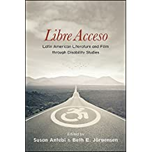 Libre Acceso: Latin American Literature and Film through Disability Studies (SUNY series in Latin American and Iberian Thought and Culture)