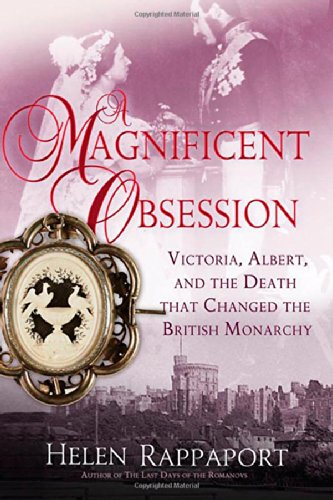 A Magnificent Obsession: Victoria, Albert, and the Death That Changed the British Monarchy por Helen Rappaport