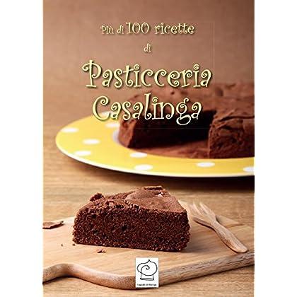 Più Di 100 Ricette Di Pasticceria Casalinga