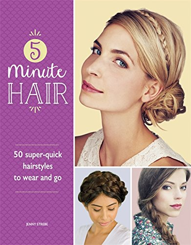 5-Minute Hair: 50 super-quick hairstyles to wear and go (50 S Hair Style)