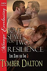 Love Slave for Two: Resilience [Love Slave for Two 5] (Siren Publishing Menage Everlasting)