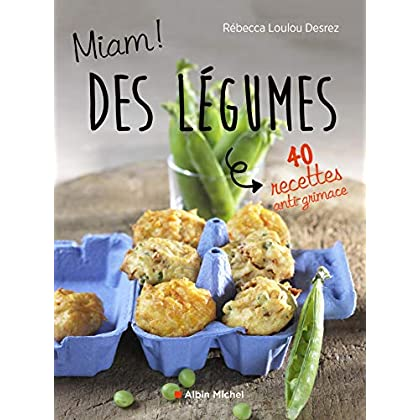 Miam ! Des légumes !: 40 recettes anti-grimace