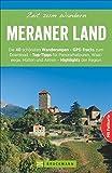 Wanderführer Meraner Land: Zeit zum Wandern Meraner Land. Die 40 schönsten Touren zum Wandern rund ums Vinschgau, Naturns, Marling, die Stubaier Alpen und Ötztaler Alpen mit GPS-Tracks zum Download