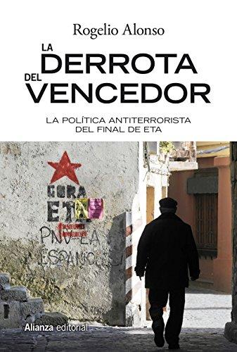 La derrota del vencedor: El final del terrorismo de ETA (Alianza Ensayo)