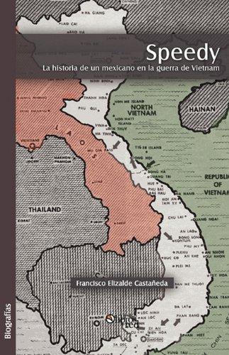 Speedy. La Historia de Un Mexicano En La Guerra de Vietnam por Francisco Elizalde Castaneda
