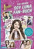 Das große Soy Luna Fan-Buch: Alles über Luna, die Serie die Stars, die Show