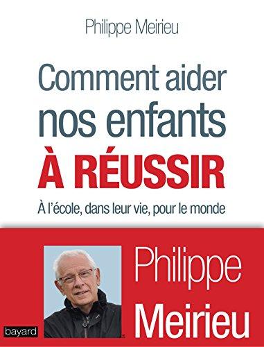 Comment aider nos enfants à réussir : A l'école, dans leur vie, pour le monde par Philippe Meirieu, Anne Bideault