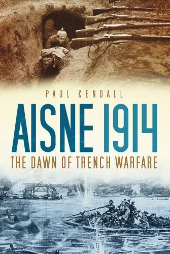 Aisne 1914: The Dawn of Trench Warfare by Kendall, Paul (2012) Hardcover