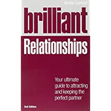 Brilliant Relationships 2e: Your ultimate guide to attracting and keeping the perfect partner (Brilliant Lifeskills)