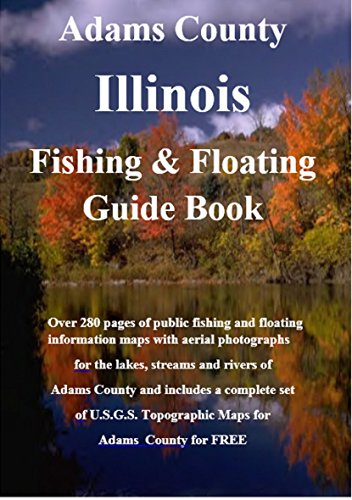 Adams County Illinois Fishing & Floating Guide Book: Complete fishing and floating information for Adams County Illinois (Illinois Fishing & Floating Guide Books) (English Edition) por Jim Maccracken