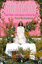 Our Lady Of The Sewers: And Other Adventures in Deep Spain by Paul Richardson (1998-04-02)