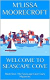 WELCOME TO SEASCAPE COVE: Book One: The Seascape Cove Cozy Mysteries