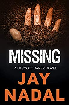 Missing: (The DI Scott Baker Crime Series Book 7) by [Nadal, Jay]