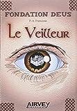 Fondation Deus. Livre 1 : Le Veilleur