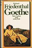 Goethe - Sein Leben und seine Zeit - Richard Friedenthal