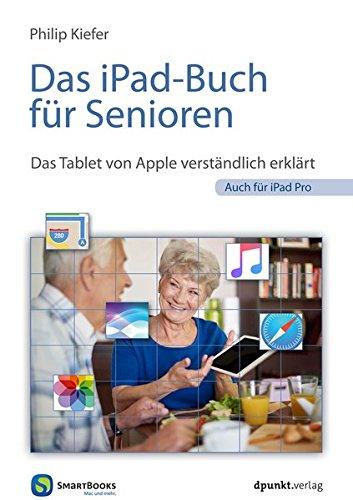 Das iPad-Buch für Senioren: Das Tablet von Apple verständlich erklärt – auch für iPad Pro (Edition SmartBooks)