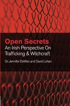 Open Secrets: An Irish Perspective on Trafficking and Witchcraft von [DeWan, Jennifer, David Lohan]