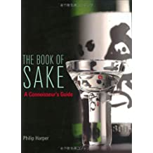 The Book of Sake: A Connoisseur's Guide