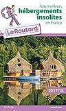 Guide du Routard Nos meilleurs hébergements insolites en France 2017/2018