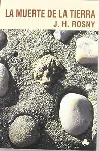 La muerte de la Tierra par J.H. Rosny