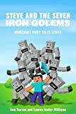 MINECRAFT: Steve and the Seven Iron Golems (Book 1) (Minecraft Fairy Tales Series)
