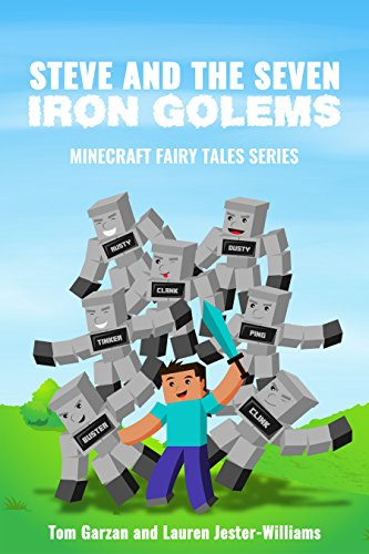MINECRAFT: Steve and the Seven Iron Golems (Book 1) (Minecraft Fairy Tales Series) (English Edition) (Xbox 360 Spiele Minecraft Mods)