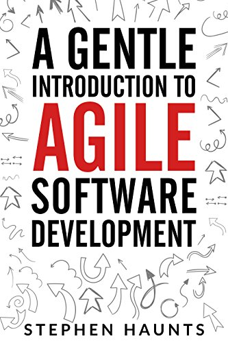 A Gentle Introduction to Agile Software Development (Agile, Agile Coaching, Agile Software Development, Agile Project Management, Scrum, Scrum Product Owner, XP, Lean, Lean Software)