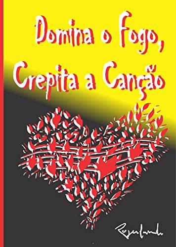 Domina O Fogo, Crepita A Canção (Portuguese Edition) por Rogerlando Cavalcante