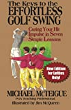 The Keys to the Effortless Golf Swing: For Lefties Only! Curing Your Hit Impulse in Seven Simple Lessons: Volume 3 (Golf Instruction for Beginner and Intermediate Golfers Book)