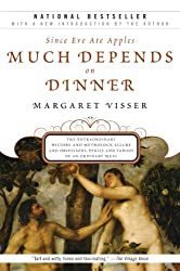 Much Depends on Dinner: The Extraordinary History and Mythology, Allure and Obsessions, Perils and Taboos of an Ordinary Mea