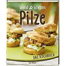 Wald und Wiesen Pilze - Das Kochbuch (kochen und genießen)