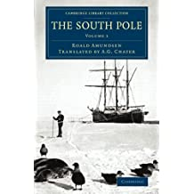 The South Pole 2 Volume Set: The South Pole: An Account Of The Norwegian Antarctic Expedition In The Fram, 1910–1912 (Cambridge Library Collection - Polar Exploration)