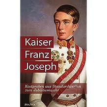 Kaiser Franz Joseph: Kostproben aus Standardwerken zum Jubiläumsjahr (German Edition)