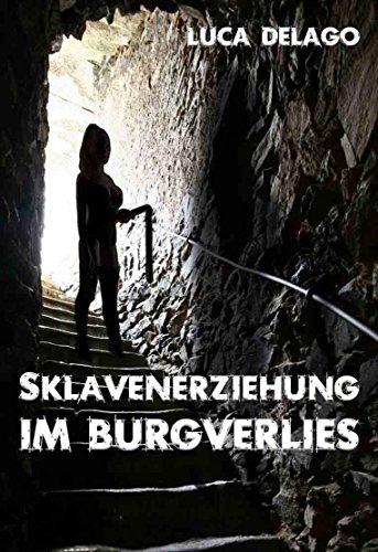 Sklavenerziehung im Burgverlies (SM-Roman)
