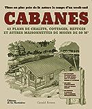 Les Cabanes. Construire sa maison de bois