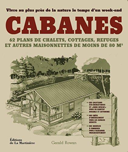 Cabanes : Pour vivre au plus près de la nature par Gerald Rowan