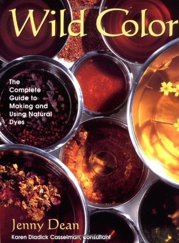 Wild Color: The Complete Guide to Making and Using Natural Dyes by Jenny Dean (1999-03-18)