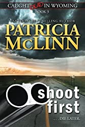Shoot First (Caught Dead in Wyoming) (Volume 3) by Patricia McLinn (2014-07-03)