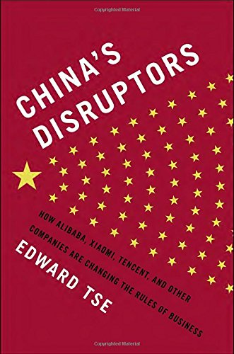 chinas-disruptors-how-alibaba-xiaomi-tencent-and-other-companies-are-changing-the-rules-of-business
