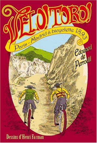 Vélo! Toro!: Paris-Madrid à bicyclette en 1893 par Edouard de Perrodil