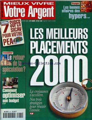 MIEUX VIVRE VOTRE ARGENT [No 231] du 01/01/2000 - LES BONNES AFFAIRES DES HYPERS - VOYAGES - LES MEILLEURS PLACEMENTS 2000 - SICAV POUR VOTRE PEA - LE RETOUR DE LA SPECULATION - IMMOBILIER - CHAUFFAGE - COMMENT OPTIMISER SON BUDGET.